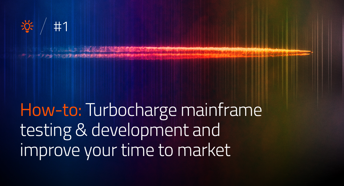 How to turbocharge mainframe testing& developmentandimprove your time to market